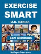 Exercise Smart - U.K. Edition ebook by Earl Simmons