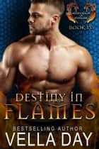 Destiny In Flames ebook by Vella Day