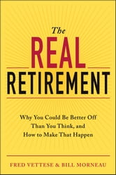 The Real Retirement - Why You Could Be Better Off Than You Think, and How to Make That Happen ebook by Fred Vettese,Bill Morneau