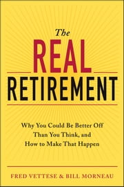 The Real Retirement - Why You Could Be Better Off Than You Think, and How to Make That Happen ebook by Kobo.Web.Store.Products.Fields.ContributorFieldViewModel