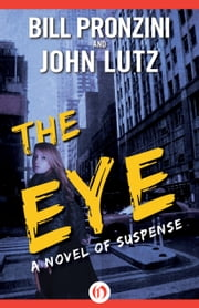 The Eye - A Novel of Suspense ebook by Bill Pronzini,John Lutz