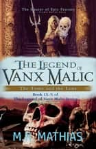 The Legend of Vanx Malic Books IX-X: The Tome and the Lens ebook by M. R. Mathias