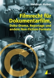 Filmrecht für Dokumentarfilm, Doku-Drama, Reportage und andere Non-Fiction-Formate ebook by Kobo.Web.Store.Products.Fields.ContributorFieldViewModel