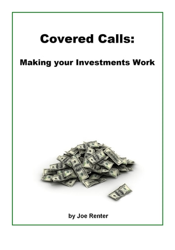 Covered Calls: Making your Investments Work ebook by Joe Renter