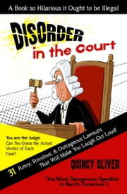 DisOrder in the Court - 31 Funny, Frivolous & Outrageous Lawsuits that Will Make You Laugh Out Loud ebook by Quincy Oliver