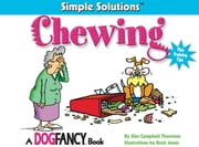 Chewing - Plus Training Tips ebook by Kim Campbell Thornton,Buck Jones
