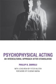 Psychophysical Acting - An Intercultural Approach after Stanislavski ebook by Phillip B. Zarrilli