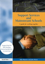 Support Services and Mainstream Schools - A Guide for Working Together ebook by Mike Blamires,John Moore