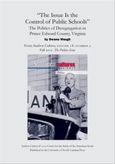 """The Issue Is the Control of Public Schools"": The Politics of Desegregation in Prince Edward County, Virginia - An article from Southern Cultures 18:3, Fall 2012: The Politics Issue ebook by Dwana Waugh"