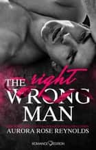The Wrong/Right Man eBook by Aurora Rose Reynolds, Friederike Bruhn