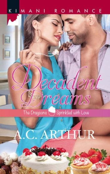 Decadent Dreams (Mills & Boon Kimani) (The Draysons: Sprinkled with Love, Book 1) ebook by A.C. Arthur