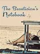 The Beautician's Notebook ebook by Anne Clinard Barnhill