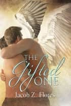 The Gifted One ebook by Jacob Z. Flores