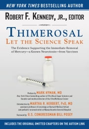 Thimerosal: Let the Science Speak - The Evidence Supporting the Immediate Removal of Mercury-a Known Neurotoxin-from Vaccines ebook by Jr. Robert F. Kennedy,M.D. Mark Hyman,Martha R Herbert, PhD, MD,Congressman Bill Posey