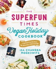 The Superfun Times Vegan Holiday Cookbook - Entertaining for Absolutely Every Occasion ebook by Isa Chandra Moskowitz