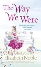 The Way We Were ebook by Elizabeth Noble