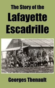 The Story of the Lafayette Escadrille ebook by Georges Thenault,Walter Duranty