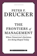 The Frontiers of Management ebook by Peter F. Drucker