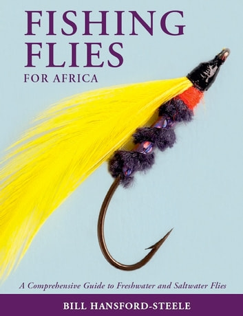 Fishing Flies for Africa – A Comprehensive Guide to Freshwater and Saltwater Flies ebook by Bill Hansford-Steele