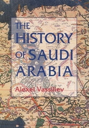 The History of Saudi Arabia ebook by Alexei Vassiliev