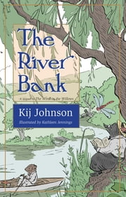 The River Bank - A sequel to Kenneth Grahame's The Wind in the Willows ebook by Kij Johnson, Kathleen Jennings