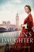 The Captain's Daughter (London Beginnings Book #1) ebook by Jennifer Delamere
