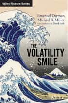 The Volatility Smile ebook by Emanuel Derman, Michael B. Miller, David Park