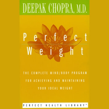 Perfect Weight - The Complete Mind/Body Program for Achieving and Maintaining Your Ideal Weight audiobook by Deepak Chopra, M.D.