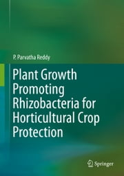 Plant Growth Promoting Rhizobacteria for Horticultural Crop Protection ebook by P. Parvatha Reddy