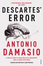 Descartes' Error - Emotion, Reason and the Human Brain ebook by Antonio Damasio