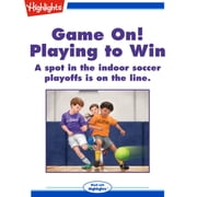 Game On! Playing to Win - A spot in the indoor soccer playoffs is on the line. audiobook by Rich Wallace