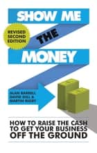 Show Me the Money ebook by Alan Barrell,David Gill,Martin Rigby