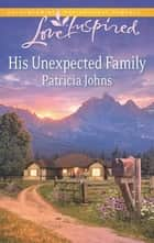 His Unexpected Family ebook by Patricia Johns