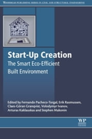 Start-Up Creation - The Smart Eco-efficient Built Environment ebook by Fernando Pacheco-Torgal,Erik Stavnsager Rasmussen,Claes G. Granqvist,Volodymyr Ivanov,Habil Arturas Kaklauskas,Stephen Makonin