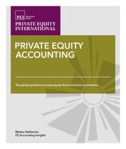Private Equity Accounting: The Global Guide for Private Equity Firms and Fund Accountants ebook by Mariya Stefanova