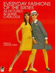 Everyday Fashions of the Sixties As Pictured in Sears Catalogs ebook by JoAnne Olian