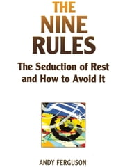 The Nine Rules - The seduction of rest and how to avoid it ebook by Andy Ferguson
