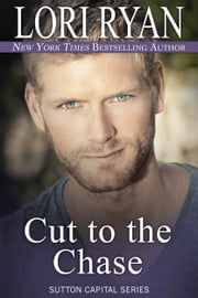 Cut to the Chase - Sutton Capital Series, Book Ten ebook by Lori Ryan