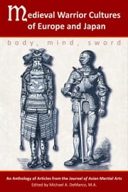 Medieval Warrior Cultures of Europe and Japan - Body, Mind, Sword ebook by Willey Pieter,John Michael Greer,Matthew Galas