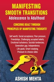 Manifesting Smooth Transitions. Adolescence to Adulthood ebook by Ashish Mehta