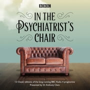 In the Psychiatrist's Chair - The renowned BBC Radio 4 interview series audiobook by Dr Anthony Clare
