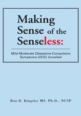 Making Sense of the Senseless ebook by Ph.D., NCSP Ron D. Kingsley MS