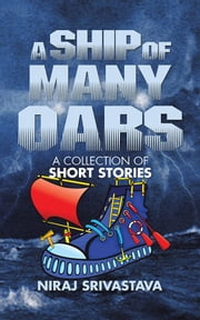 A Ship of Many Oars - A Collection of Short Stories ebook by Niraj Srivastava