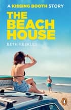 The Beach House - A Kissing Booth Story ebook by Beth Reekles