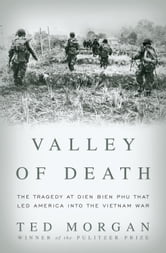 Valley of Death - The Tragedy at Dien Bien Phu That Led America into the Vietnam War ebook by Ted Morgan