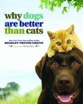 Why Dogs Are Better Than Cats ebook by Bradley Trevor Greive,Rachael Hale
