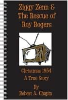 Ziggy Zenn And The Rescue Of Roy Rogers ebook by Robert Chapin