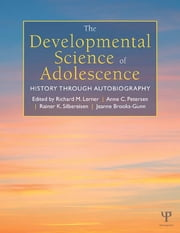 The Developmental Science of Adolescence - History Through Autobiography ebook by Richard M. Lerner,Anne C. Petersen,Rainer K. Silbereisen,Jeanne Brooks-Gunn