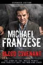 "Blood Covenant - The Story of the ""Mafia Prince"" Who Publicly Quit the Mob and Lived ebook by Michael Franzese"