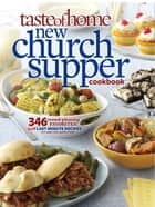 Taste of Home New Church Supper Cookbook - 346 Crowd-Pleasing Favorites! Plus Last Minute Recipes for Any Size Gathering! ebook by Taste Of Home